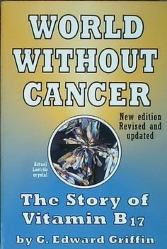 World Without Cancer: The Story of Vitamin B17 New Edition Revised and Updated null,http://www.amazon.com/dp/0912986506/ref=cm_sw_r_pi_dp_OzFrtb1W01W5MV7K
