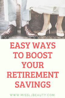 Ways To Boost Your Retirement Savings - MissLJBeauty #save #easysaving #retirement #retirementsavings