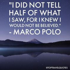 """I did not tell half of what I saw, for I knew I would not be believed."" - Marco Polo  #travel #quote #travelquote #toptravelquotes"
