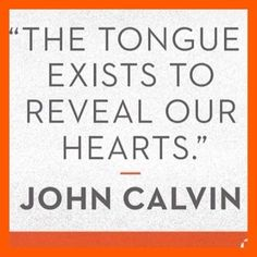 """""""The tongue exists to reveal our hearts"""" - John Calvin Biblical Quotes, Scripture Quotes, Spiritual Quotes, Bible Verses, Scriptures, Great Quotes, Quotes To Live By, Me Quotes, Inspirational Quotes"""