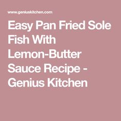 Easy Pan Fried Sole Fish With Lemon-Butter Sauce Recipe - Genius Kitchen