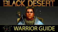 [Black Desert Online] Guide: Warrior