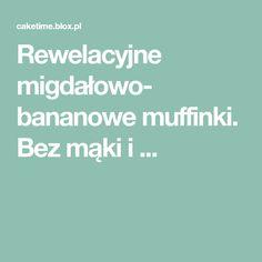 Rewelacyjne migdałowo- bananowe muffinki. Bez mąki i ...