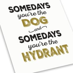 Humorous Print - Some Days You're the Dog Somedays the Hydrant Print
