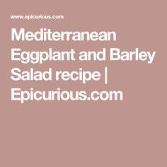 Mediterranean Eggplant and Barley Salad recipe | Epicurious.com