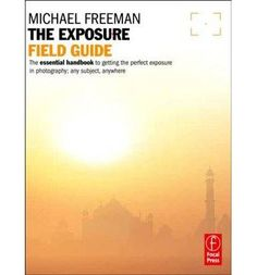 Introducing The Exposure Field Guide The Essential Handbook to Getting the Perfect Exposure in Photography Any Subject Anywhere Paperback  Common. Buy Your Books Here and follow us for more updates!