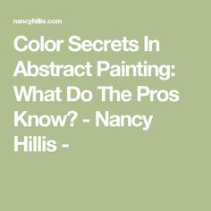 Color Secrets In Abstract Painting: What Do The Pros Know? - Nancy Hillis -