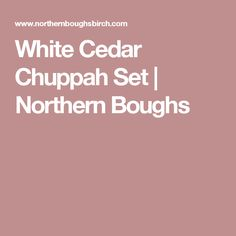 White Cedar Chuppah Set | Northern Boughs