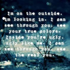 Outside- Staind. The lyrics here are wrong but it's still my favorite song of all time.