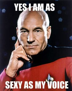 Star Trek The Next Generation Captain Picard, Yes I Am As Sexy As My Voice