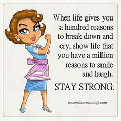 Quotes When life gives you a hundred reasons to break down and cry, show life that you have a million reasons to smile and laugh. Great Quotes, Quotes To Live By, Me Quotes, Motivational Quotes, Inspirational Quotes, Attitude Quotes, Happy Thoughts, Positive Thoughts, Positive Quotes