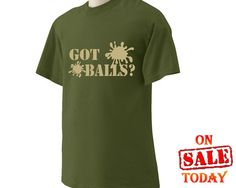 Paintball Paint Ball GOT BALLS shirt $14.99 Lots of colors to choose from Click Here!!