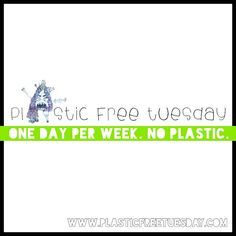 Join in for one day per week no plastic: PlasticFreeTuesday!