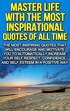 SIMPLE WAY TO MASTER LIFE WITH INSPIRATIONAL QUOTES: THE MOST INSPIRING QOUTES THAT WILL ENCOURAGE AND MOTIVATE YOU TO AUTOMATICALLY INCREASE YOUR SELF ... AND SELF ESTEEM (Torch On Life Book 1) by Zoe Naz, http://www.amazon.com/dp/B00P7DU1FY/ref=cm_sw_r_pi_dp_QH7xub1KP2SE0