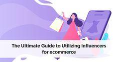 The Ultimate Guide to Utilizing Influencers for eCommerce Marketing Goals, Marketing Program, Marketing Channel, Instagram Influencer, Target Audience, Influencer Marketing, Ecommerce, Larger, Infographic