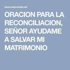 ORACION PARA LA RECONCILIACION, SEÑOR AYUDAME A SALVAR MI MATRIMONIO