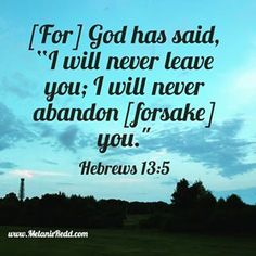 """[For] God has said, """"I will never leave you; I will never abandon [forsake] you."""