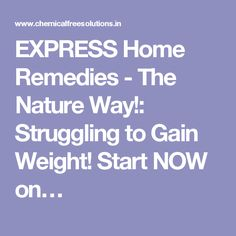 EXPRESS Home Remedies - The Nature Way!: Struggling to Gain Weight! Start NOW on…