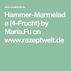 Hammer-Marmelade (4-Frucht) by Maria.Fu on www.rezeptwelt.de