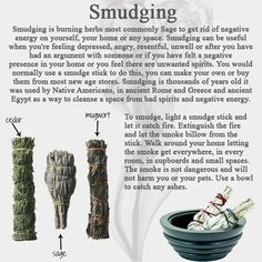 Smud gm g Smudging is burning herbs most commonly Sage to get rid of negative energy on yourself. your home or any space. Smudging can be useful when you're feeling depressed, angry, resentful, unwell or nha you have had an argument with someone or if you Smudging Prayer, Sage Smudging, Wiccan Spell Book, Wiccan Spells, Wiccan Witch, Satanic Spells, Hoodoo Spells, Wiccan Magic, Magick Book