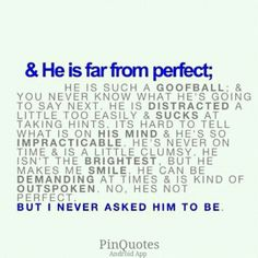 I laughed waaaaay too hard at this. All I know is he's my kind of perfect. He's perfect for me.