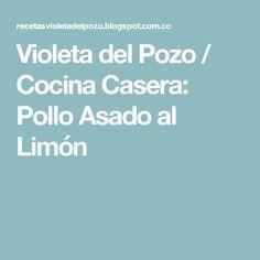 Violeta del Pozo / Cocina Casera: Pollo Asado al Limón