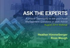 Infrastructure asset management topics that Ross Waugh and Heather Himmelberger shared during the Ask the Experts August 2014 webinar. Asset Management, Advice, This Or That Questions, How To Plan