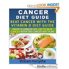 Cancer Diet Guide : Beat Cancer With The Vitamin D Diet Guide Enjoy A Longer Life Eat To Beat Cancer With The Cancer Diet Plan by William Forsythe. $3.49. 37 pages