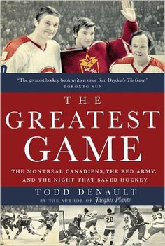The Greatest Game: The Montreal Canadiens, the Red Army, and the Night That Saved Hockey: Todd Denault: 9780771026355: Amazon.com: Books