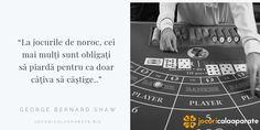 La jocurile de noroc, cei mai mulţi sunt obligaţi să piardă pentru ca doar câţiva să câştige.  citat din George Bernard Shaw #cazinou #casino #jocuridenoroc #Citate #quuotes Noroc, George Bernard Shaw, Mai, Periodic Table, Georgia, Quotes, Quotations, Periodic Table Chart, Qoutes
