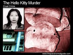 The Hello Kitty Murder 21/02/2013. In 1999 a 14 year old girl walked into a police station, complaining of being haunted by a woman in her apartment. On investigation, the police found a woman's skull stuffed into a 'hello kitty' mermaid doll. soon, a disturbing crime came to light, a story of sick and twisted torture...