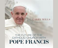(Audiobook-Rent for 21 days) The Future of the Catholic Church with Pope Francis / Garry Wills