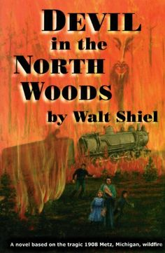 """Walt Shiel takes his readers into a vivid turn-of-the century adventure through Devil in the North Woods. This is a historically accurate account of a 1908 fire that destroyed the town of Metz, Michigan..."""" Military Writers Society of America, Devil in the North Woods - Kindle edition by Walt Shiel. Literature & Fiction Kindle eBooks $3.99 5/17, add audible for $1.99."""