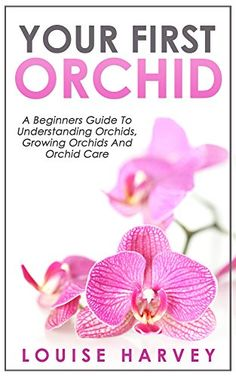 Your First Orchid: A Beginners Guide To Understanding Orchids, Growing Orchids And Orchid Care (Growing Orchids, Understanding Orchids, Orchids For Beginners, How to Grow Orchids, Orchid Care) by Louise Harvey http://www.amazon.com/dp/B00SI3OPLG/ref=cm_sw_r_pi_dp_NWswwb0CVY2CF