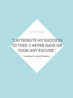 """""""I attribute my success to this: I never gave or took any excuse"""". - Florence Nightingale - """"Yo atribuyo mi éxito a esto: nunca puse excusas, y nunca las acepté de los demás"""". - Florence Nightingale -"""