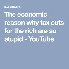 The economic reason why tax cuts for the rich are so stupid - YouTube