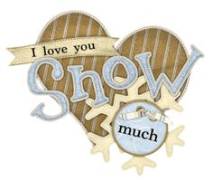 I love you snow much Scrapbook Frames, Scrapbook Titles, Scrapbook Journal, Scrapbooking, Winter Fun, Winter Time, Winter Words, Everyday Quotes, I Love You