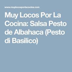 Muy Locos Por La Cocina: Salsa Pesto de Albahaca (Pesto di Basilico)