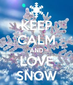 KEEP CALM AND LOVE SNOW