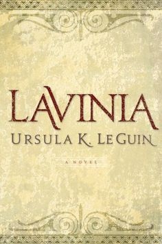 In The Aeneid, Vergil's hero fights to claim the king's daughter, Lavinia, with whom he is destined to found an empire. Lavinia herself never speaks a word. Now, Ursula K. Le Guin gives Lavinia a voic Lone Wolf And Cub, Good Books, Books To Read, My Books, Free Books, 1 John, Page Turner Books, The Age Of Innocence, Will Turner