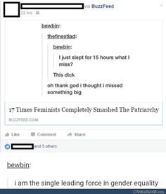 bewbin: i am the single leading force in gender equality The Funny, Funny Cute, Hilarious, Funny Tumblr Posts, My Tumblr, Just For Laughs, Just For You, Thing 1, Text Posts