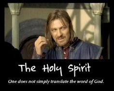 """The Holy Spirit. One does not simply translate the Word of God."" This is much too relatable during my independent bible study and devotion. XD …Via KJVonly2 on Blogger/Blogspot. #Boromir #OneDoesNotSimply #meme #Christian #HolySpirit #spiritual #funny #Humor #LoL #Bible #translation #interpretation #context #interpret #literal #confusing #relatable"