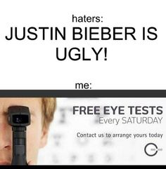 So true the me part not the justin bieber ugly part I mean he is awsome