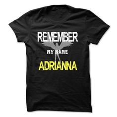 Remember my name Adrianna T Shirts, Hoodies. Check Price ==► https://www.sunfrog.com/LifeStyle/Remember-my-name-Adrianna.html?41382
