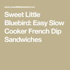 Sweet Little Bluebird: Easy Slow Cooker French Dip Sandwiches