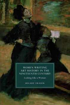 Women writing art history in the nineteenth century : looking like a woman / Hilary Fraser.