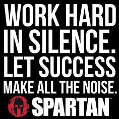 Work hard in silence. Let success make all the noise.