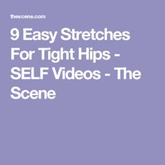 9 Easy Stretches For Tight Hips - SELF Videos - The Scene