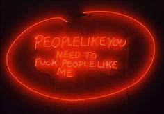 Tracey Emin's People Like You Need To Fuck People Like Me, 2007