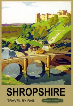 British Railways poster for Shropshire, featuring Ludlow Castle and Dinham Bridge. Posters Uk, Train Posters, Railway Posters, Art Deco Posters, Poster Prints, Retro Posters, British Railways, British Travel, Tourism Poster